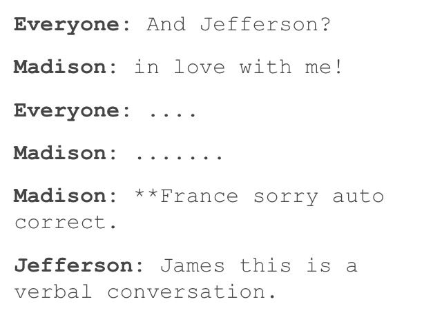 No really though Madison is in love with Jefferson tell me that's not obvious