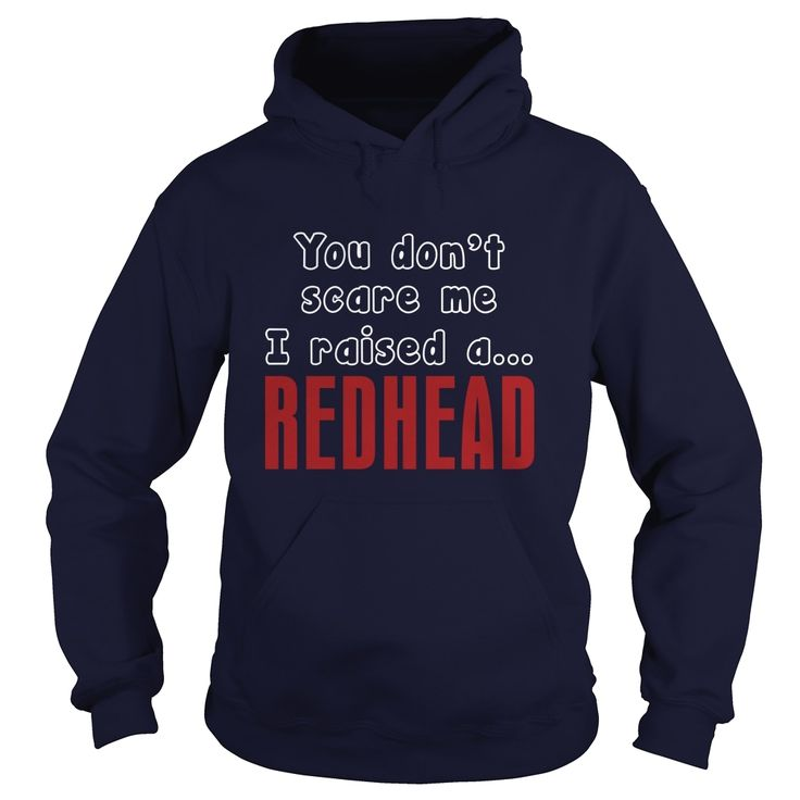 You Don't Scare Me I Raised A #Redhead Funny Gift For Any Father Mother Dad Mom, Order HERE ==> https://www.sunfrog.com/Funny/97249202-101399732.html?70559, Please tag & share with your friends who would love it, #redhead women, redhead humour watches, ginger women #pets, #decor, #humor  redhead sayings hair colors, redhead sayings people, redhead sayings life  #animals #goat #sheep #dogs #cats #elephant #turtle #pets