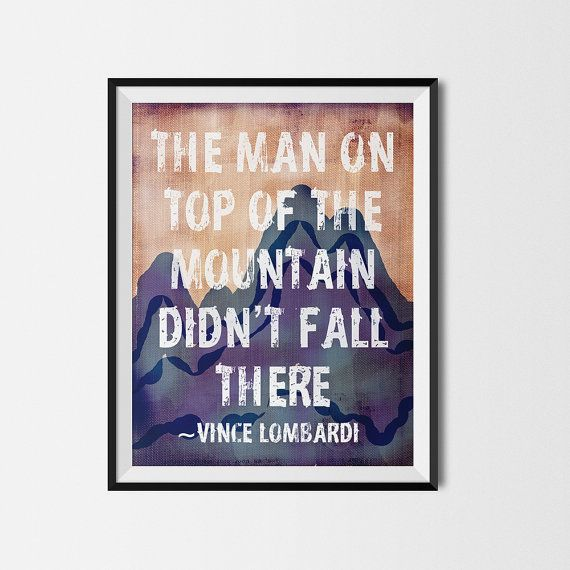 """Outdoor Decor Giclee Art Print """"The man on top of the mountain didnt fall there  Rustic outdoor decor from a quote by the great Vince Lombardi.  Use"""
