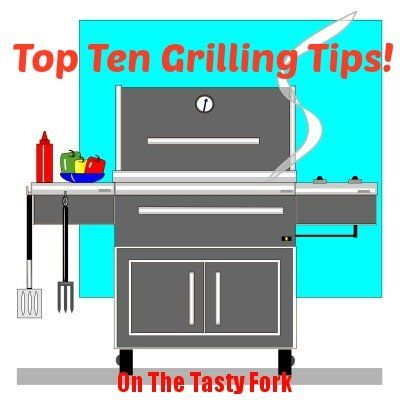 Top Ten Grilling Tips from The Tasty Fork