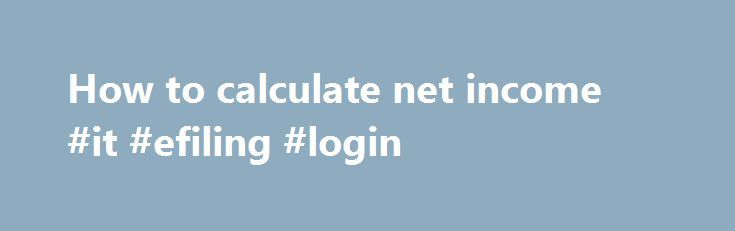 How to calculate net income #it #efiling #login http://incom.remmont.com/how-to-calculate-net-income-it-efiling-login/  #how to calculate net income # Online Accounting Example Problems and Tutorials on: Calculating Net Income, Accounting Basics, Balance Sheets, Job Order Costing Examples, Manufacturing Overhead, Expanded Accounting Equation, Journal Entries, Process Costing, and many more financial and managerial accounting topics. Ideal for small business accounting and college accounting…
