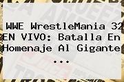 http://tecnoautos.com/wp-content/uploads/imagenes/tendencias/thumbs/wwe-wrestlemania-32-en-vivo-batalla-en-homenaje-al-gigante.jpg WWE. WWE WrestleMania 32 EN VIVO: batalla en homenaje al Gigante ..., Enlaces, Imágenes, Videos y Tweets - http://tecnoautos.com/actualidad/wwe-wwe-wrestlemania-32-en-vivo-batalla-en-homenaje-al-gigante/