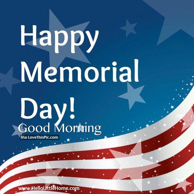 Happy Memorial Day, Good Morning memorial day happy memorial day memorial day quotes happy memorial day quotes good morning memorial day quotes good morning happy memorial day quotes