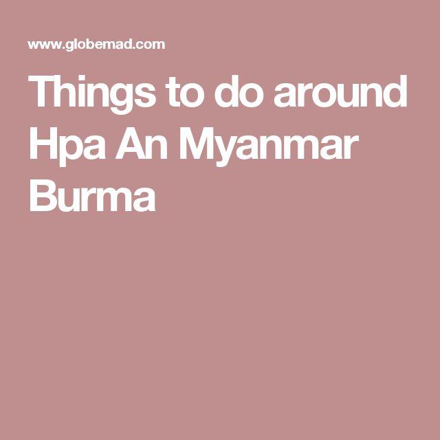 Things to do around Hpa An Myanmar Burma