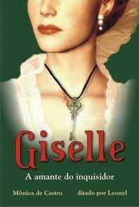 Giselle a amante do inquisidor ditado pelo espirito Leonel psicografado por Mônica de Castro