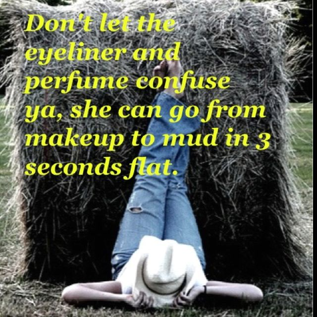.Cowgirls, Mud, Quotes, Makeup, Country Girls, Southern Girls, So True, Country Life, True Stories