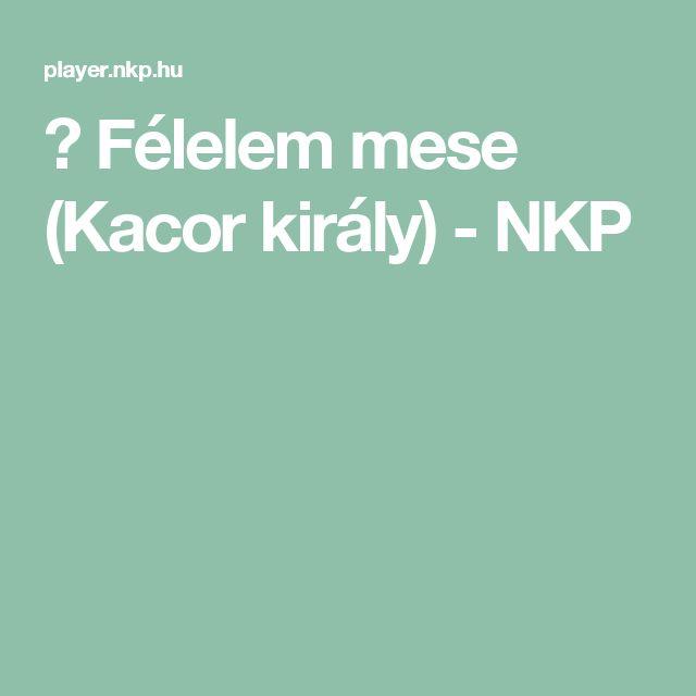 ▶ Félelem mese (Kacor király) - NKP