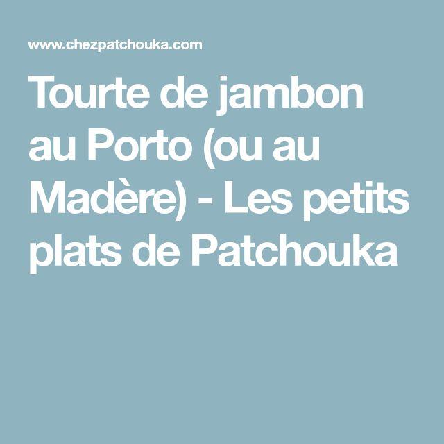 Tourte de jambon au Porto (ou au Madère) - Les petits plats de Patchouka