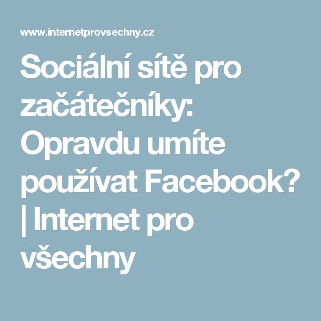 Sociální sítě pro začátečníky: Opravdu umíte používat Facebook?   Internet pro všechny