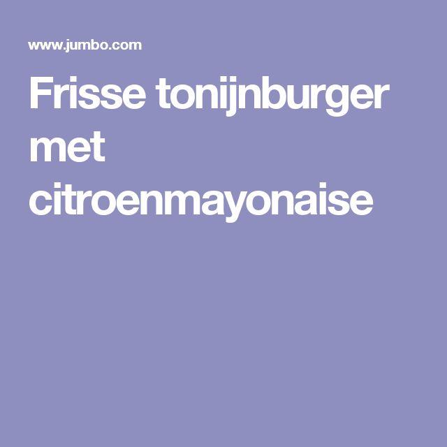 Frisse tonijnburger met citroenmayonaise