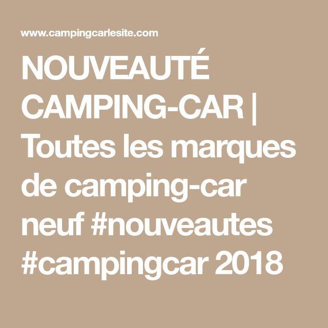 NOUVEAUTÉ CAMPING-CAR | Toutes les marques de camping-car neuf #nouveautes #campingcar 2018