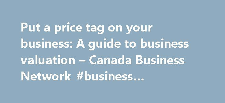 Put a price tag on your business: A guide to business valuation – Canada Business Network #business #christmas #cards http://business.remmont.com/put-a-price-tag-on-your-business-a-guide-to-business-valuation-canada-business-network-business-christmas-cards/  #business valuation # Put a price tag on your business: A guide to business valuation If you want to sell all or part of your business, you need to have an idea of its value. This information will help you understand the different…