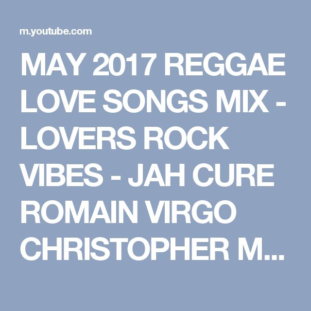 MAY 2017 REGGAE LOVE SONGS MIX - LOVERS ROCK VIBES - JAH CURE ROMAIN VIRGO CHRISTOPHER MARTIN - YouTube