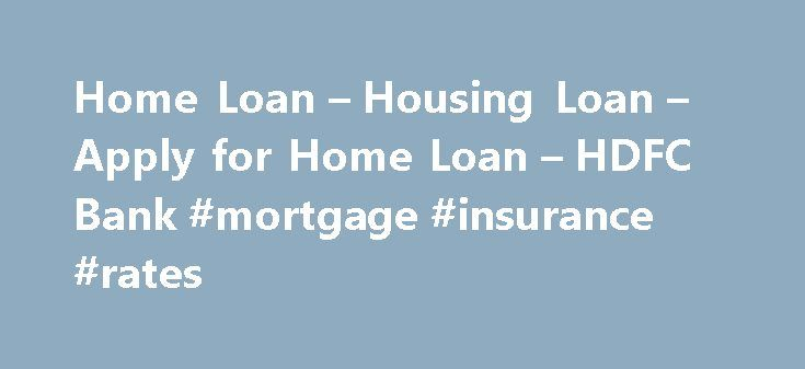 Home Loan – Housing Loan – Apply for Home Loan – HDFC Bank #mortgage #insurance #rates http://mortgage.remmont.com/home-loan-housing-loan-apply-for-home-loan-hdfc-bank-mortgage-insurance-rates/  #home loan help # Home Loan Triple benefits on your Home Loan! Features Benefits Features of HDFC Home Loans for farmers and rural areas eCBoP Home Loan Interest Rates Charges Home Loan: Home loans for individuals to purchase (fresh / resale) or construct houses. Application can be made individually…