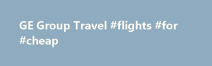 GE Group Travel #flights #for #cheap http://travel.remmont.com/ge-group-travel-flights-for-cheap/  #group travel # Welcome to GE Group Travel GE Group Travel is an executive management company that specializes in all corporate travel destinations at wholesale pricing. Our reliable destination associates are experts in handling travel arrangements and are eager to put their experience to work for you and your organization. We are your partner every […]The post GE Group Travel #flights #for…