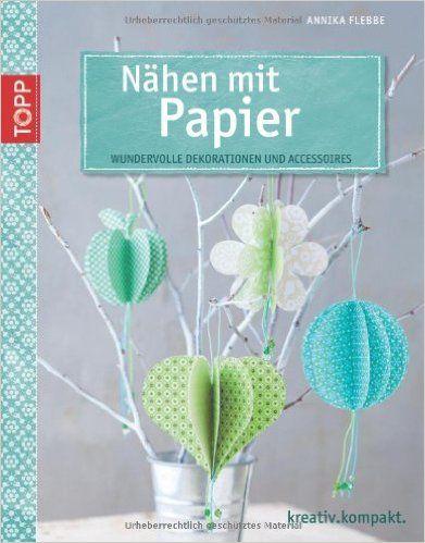Nähen mit Papier: Wundervolle Dekorationen und Accessoires kreativ.kompakt.: Amazon.de: Annika Flebbe: Bücher