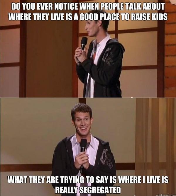 Daniel Tosh: where people live.