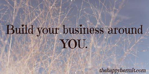Build your biz around YOU. #growyourbiz