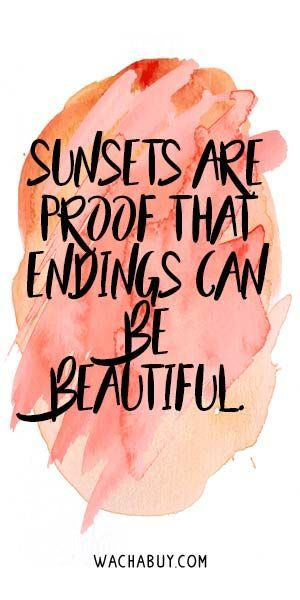 Inspirational Quotes // Sunsets are proof that endings can be beautiful.