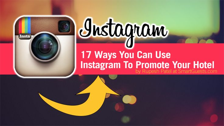 Attention Hoteliers: 17 Ways You Can Use Instagram To Promote Your Hotel | Rupesh Patel | LinkedIn