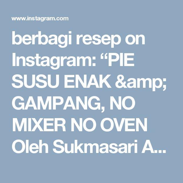 """berbagi resep on Instagram: """"PIE SUSU ENAK & GAMPANG, NO MIXER NO OVEN Oleh Sukmasari Ahmad (cookpad) thx sudah @berbagiresep  Bahan-bahan 250 gram tepung terigu…"""""""