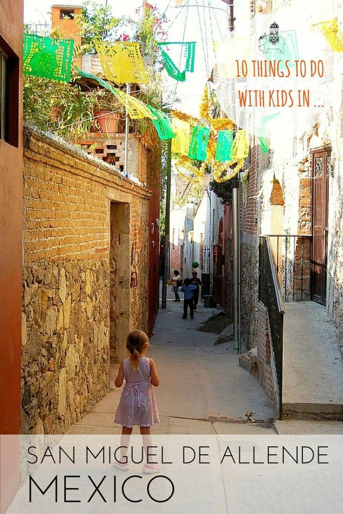 Mexico with Kids: 10 Things to do with Kids in San Miguel de Allende