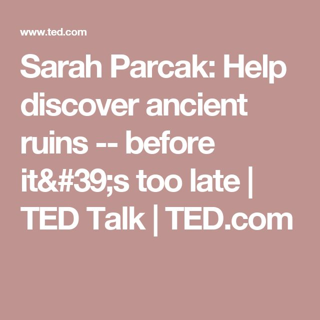 Sarah Parcak: Help discover ancient ruins -- before it's too late | TED Talk | TED.com