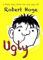 Ugly - Robert Hoge Robert was born ugly. Real ugly. So ugly that even his mum didn't want to take him home. But his brothers and sisters voted to keep him, and the whole family fell in love with him. Even his mum.