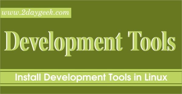 Development Tools & Libraries are required to install packages from source, also it's required for developers to build the packages in Linux system.