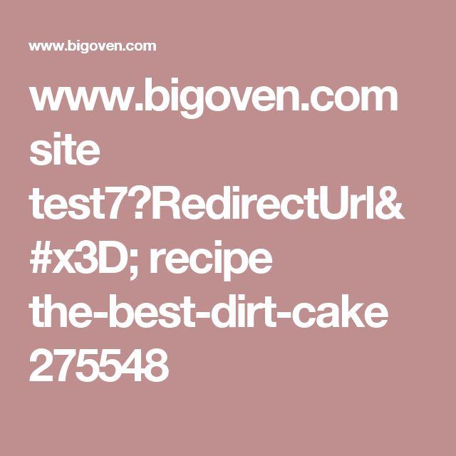 www.bigoven.com site test7?RedirectUrl= recipe the-best-dirt-cake 275548
