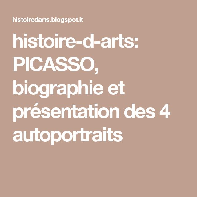 histoire-d-arts: PICASSO, biographie et présentation des 4 autoportraits