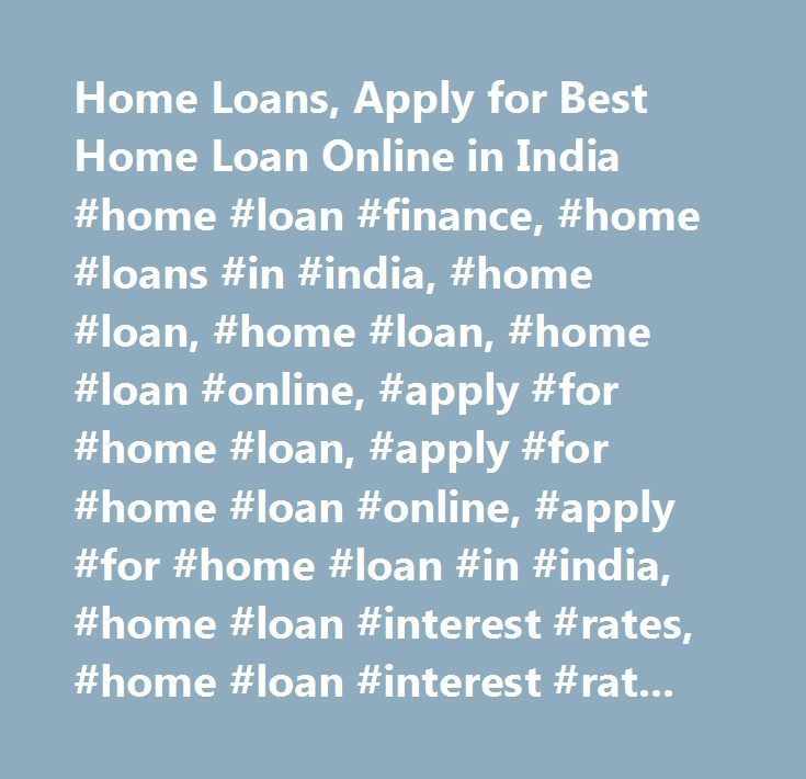 Home Loans, Apply for Best Home Loan Online in India #home #loan #finance, #home #loans #in #india, #home #loan, #home #loan, #home #loan #online, #apply #for #home #loan, #apply #for #home #loan #online, #apply #for #home #loan #in #india, #home #loan #interest #rates, #home #loan #interest #rate, #home #loan #rates, #home #loan #interest…