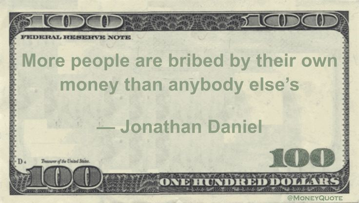 Jonathan Daniel Money Quotation saying on 28 April 1955 as the editor of the Raleigh, North Carolina, News and Observer, wrote this truism on self deception via self-bribery