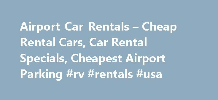 Airport Car Rentals – Cheap Rental Cars, Car Rental Specials, Cheapest Airport Parking #rv #rentals #usa http://remmont.com/airport-car-rentals-cheap-rental-cars-car-rental-specials-cheapest-airport-parking-rv-rentals-usa/  #cheap car rental.com # Discount Airport Car Rentals US Airports by State Discount Car Rental from Alamo, Avis, Budget, Dollar, Hertz, Enterprise, National, Thrifty and more great agencies are available. By using our partners online reservation system, you are able to…