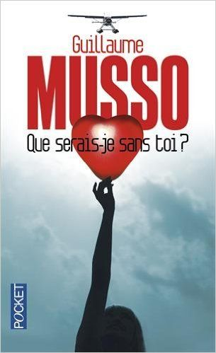 Que serais-je sans toi? (¿Qué será de mí sin ti?). Guillaume Musso. Libros en francés -Nivel principiante e intermedio-