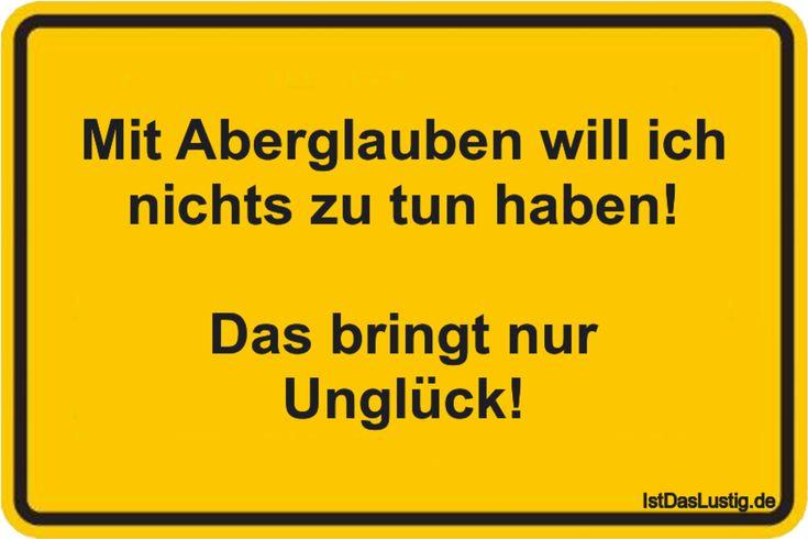 Mit Aberglauben will ich nichts zu tun haben!  Das bringt nur Unglück! ... gefunden auf https://www.istdaslustig.de/spruch/3675 #lustig #sprüche #fun #spass