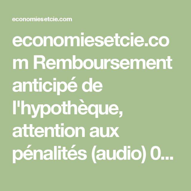 economiesetcie.com Remboursement anticipé de l'hypothèque, attention aux pénalités (audio) 0221-hypotheque.mp3