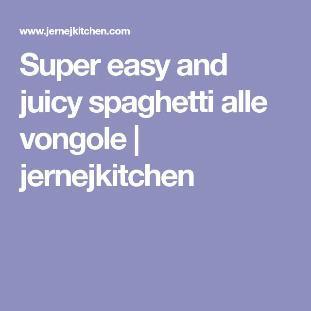 Super easy and juicy spaghetti alle vongole | jernejkitchen
