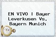 http://tecnoautos.com/wp-content/uploads/imagenes/tendencias/thumbs/en-vivo-bayer-leverkusen-vs-bayern-munich.jpg Bayer Leverkusen. EN VIVO | Bayer Leverkusen vs. Bayern Munich, Enlaces, Imágenes, Videos y Tweets - http://tecnoautos.com/actualidad/bayer-leverkusen-en-vivo-bayer-leverkusen-vs-bayern-munich/
