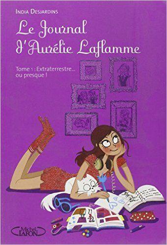 Le Journal d'Aurélie Laflamme T01 Extraterrestre... Ou presque ! - India Desjardins - Livres
