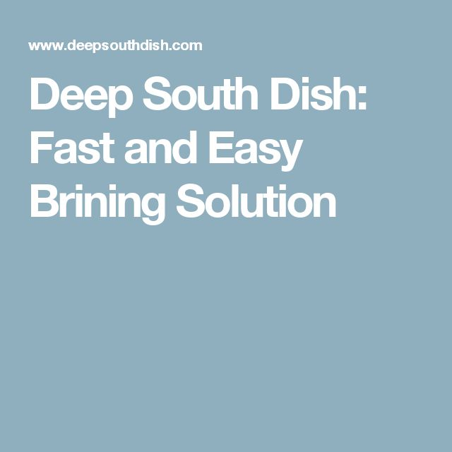 Deep South Dish: Fast and Easy Brining Solution