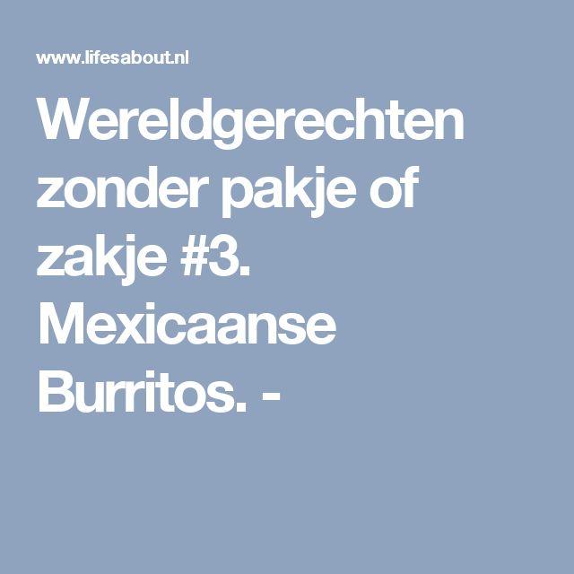 Wereldgerechten zonder pakje of zakje #3. Mexicaanse Burritos. -