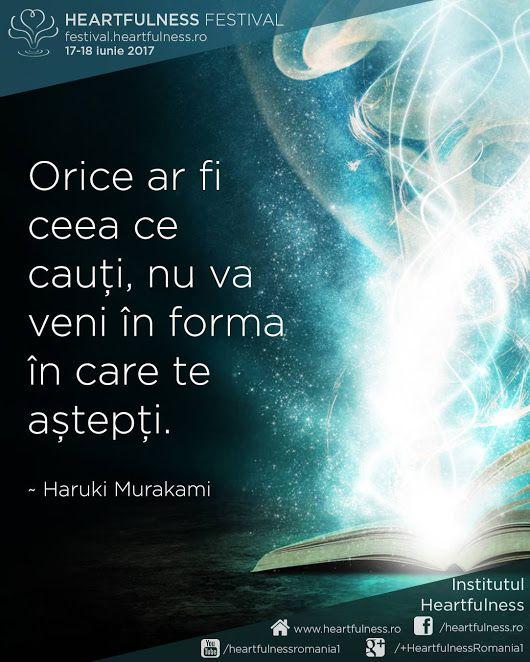 Orice ar fi ceea ce cauți, nu va veni în forma în care te aștepți. ~ Haruki Murakami #cunoaste_cu_inima #meditatia_heartfulness #hfnro Heartfulness festival | 17 - 18 iunie 2017 | Timișoara Mai multe detalii: http://festival.heartfulness.ro Meditatia Heartfulness Romania