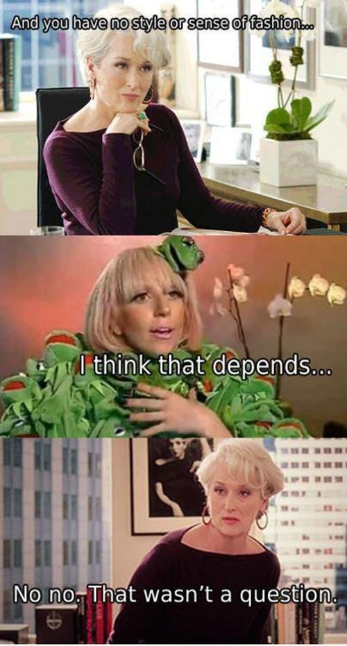 Meryl Streep (in Devil Wears Prada) vs. Lady Gaga. -- uh exactly. Lol