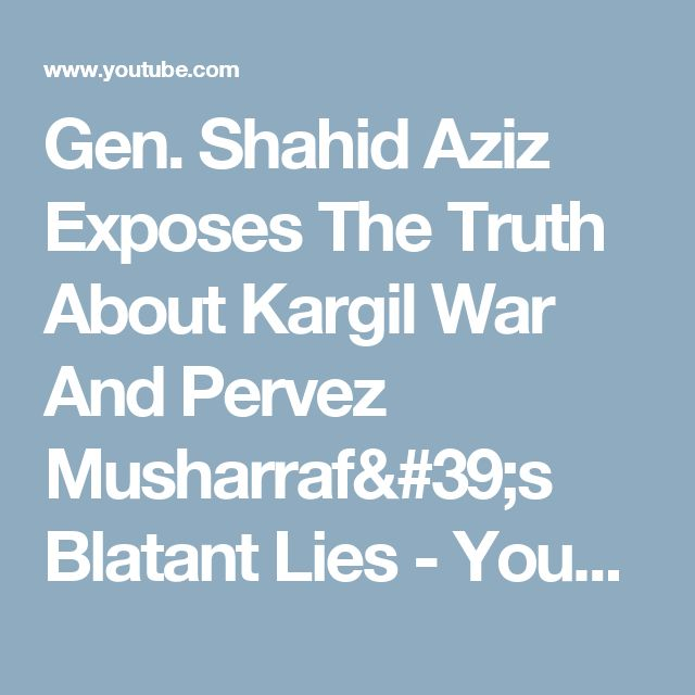 Gen. Shahid Aziz Exposes The Truth About Kargil War And Pervez Musharraf's Blatant Lies - YouTube