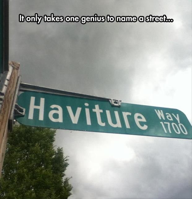 And the Burger King must be on this street!!!!!!!!       Dump A Day Funny Pictures Of The Day - 73 Pics