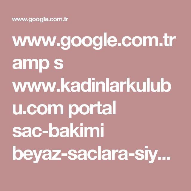 www.google.com.tr amp s www.kadinlarkulubu.com portal sac-bakimi beyaz-saclara-siyah-kina-nasil-yakilir-siyah-kina-maskesi-130658.html amp