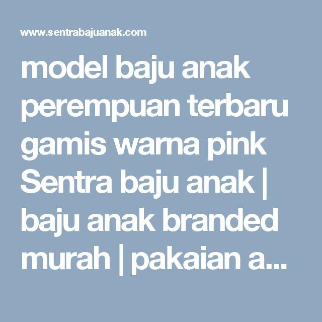 model baju anak perempuan terbaru gamis warna pink Sentra baju anak | baju anak branded murah | pakaian anak perempuan | baju anak laki laki | model baju anak perempuan terbaru | baju anak perempuan online sentra baju anak