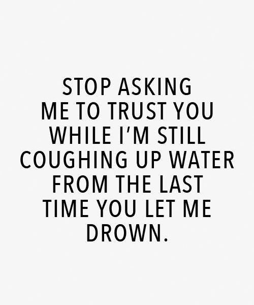 Stop Asking Me To Trust You While I'm Still Coughing – Wisdom Quotes