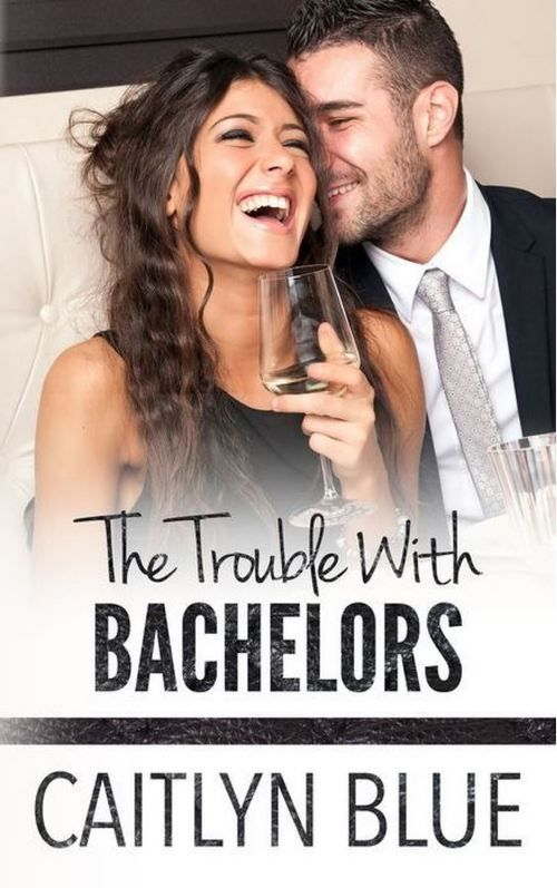 THE TROUBLE WITH BACHELORS by Caitlyn Blue